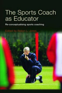 The Sports Coach as Educator: Reconceptualising Sports Coaching