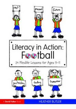 Literacy in Action: Football: 24 Flexible Lessons for Ages 9-11