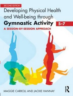 Developing Physical Health and Well-being Through Gymnastic Activity (5-7): A Session-by-session Approach