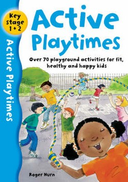 Active Playtimes: Over 70 Playground Activities for Fit, Healthy and Happy Children