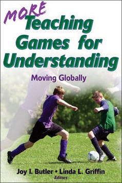 More Teaching Games for Understanding: v. 2: Moving Globally