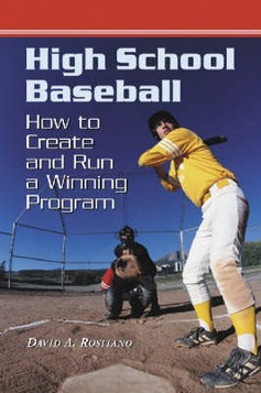 High School Baseball: How to Create and Run a Winning Program