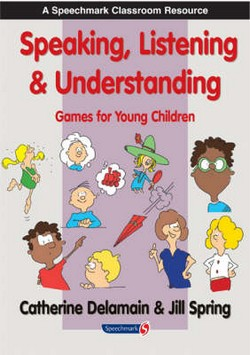 Speaking, Listening and Understanding: Games for Young Children