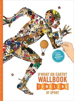 The What on Earth? Wallbook Timeline of Sport: The Sensational Story of Sport from the Ancient Olympics to the Present Day