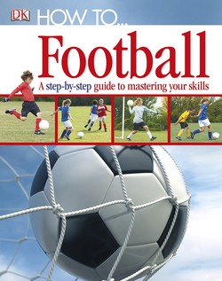 How to...Football: a Step-by-step Guide to Mastering the Skills