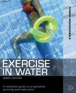Exercise in Water: A Complete Guide to Progressive Planning and Instruction