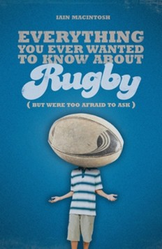 Everything You Ever Wanted to Know About Rugby But Were Too Afraid to Ask