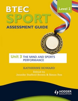 BTEC First Sport Level 2 Assessment Guide: Unit 3 the Mind and Sports Performance