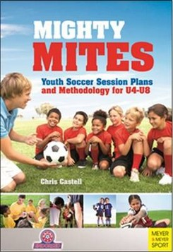 Mighty Mites: Youth Soccer Session Plans and Methodology for U4-U8