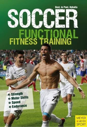 Soccer: Functional Fitness Training: Strength, Motor Skills, Speed, Endurance