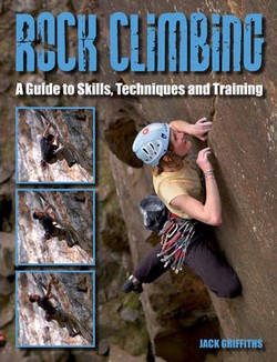 Rock Climbing: A Guide to Skills, Techniques and Training