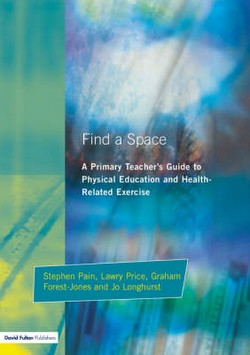 Find a Space!: A Primary Teacher's Guide to Physical Education and Health Related Exercise