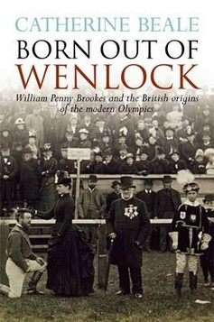 Born Out of Wenlock: William Penny Brookes and the British Origins of the Modern Olympics