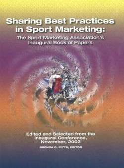 Sharing Best Practices in Sport Marketing: The Sport Marketing Association's Inaugural Book of Papers