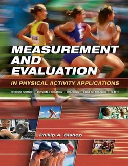 Measurement and Evaluation in Physical Activity Applications: Exercise Science, Physical Education, Coaching, Athletic Training & Health