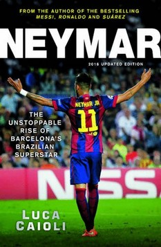 Neymar: The Unstoppable Rise of Barcelona's Brazilian Superstar: 2016